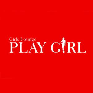 Girls Lounge PLAY GIRL